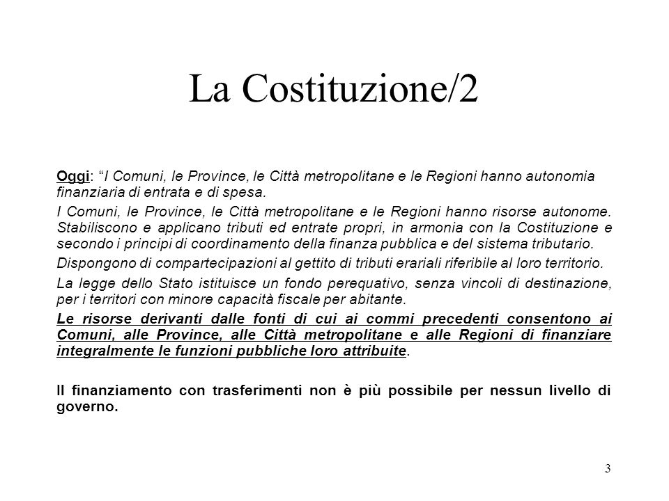 3 La Costituzione/2 Oggi: I Comuni, le Province, le Città metropolitane e le Regioni hanno autonomia finanziaria di entrata e di spesa.