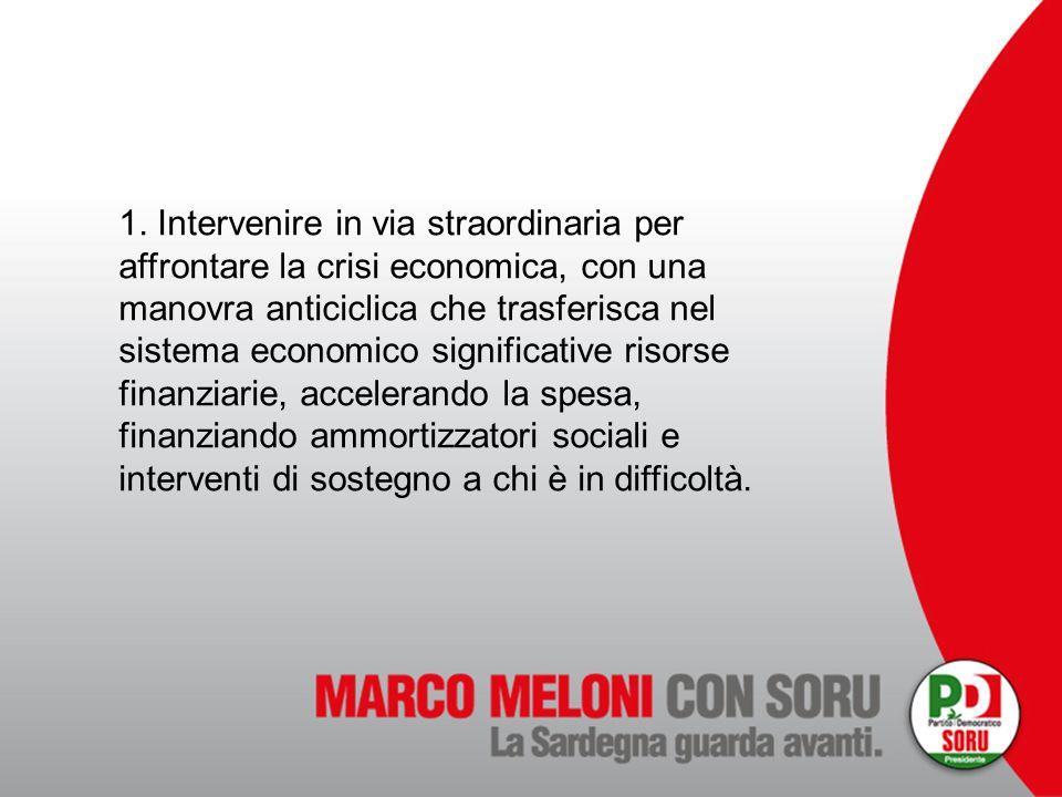 1. Intervenire in via straordinaria per affrontare la crisi economica, con una manovra anticiclica che trasferisca nel sistema economico significative