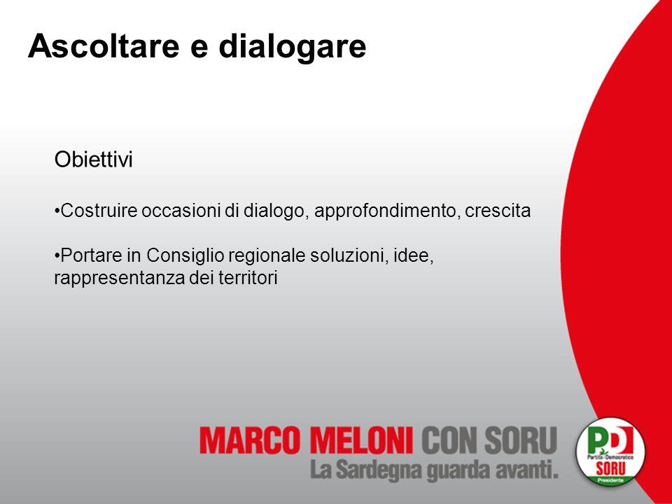 Ascoltare e dialogare Obiettivi Costruire occasioni di dialogo, approfondimento, crescita Portare in Consiglio regionale soluzioni, idee, rappresentan