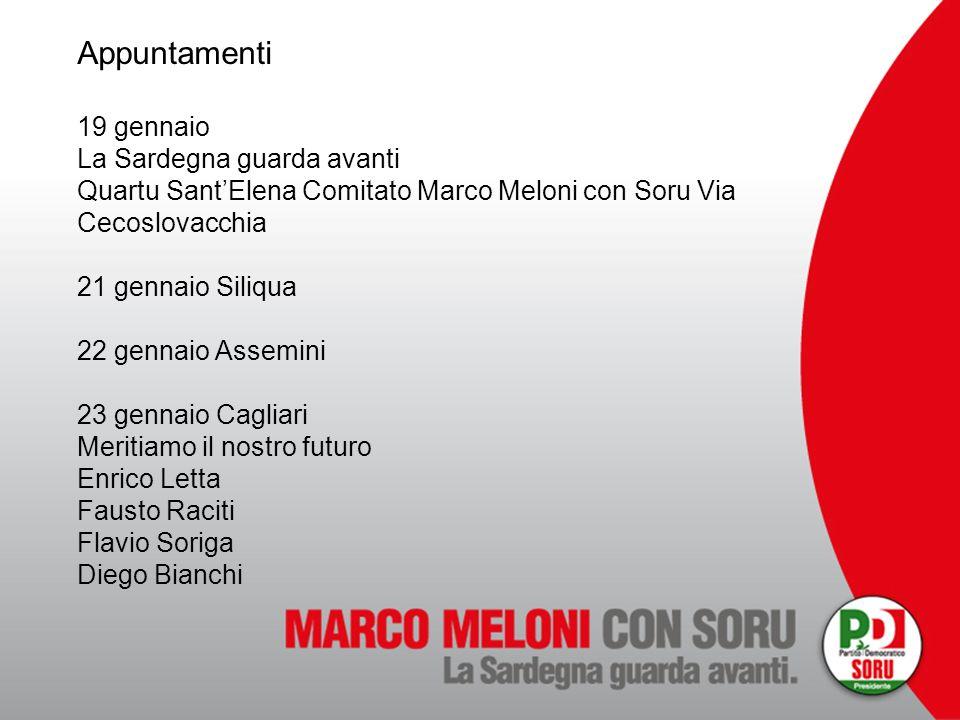 Appuntamenti 19 gennaio La Sardegna guarda avanti Quartu SantElena Comitato Marco Meloni con Soru Via Cecoslovacchia 21 gennaio Siliqua 22 gennaio Ass