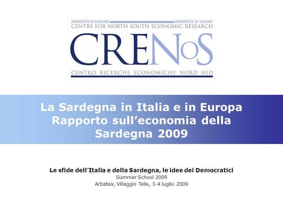 La Sardegna in Italia e in Europa Rapporto sulleconomia della Sardegna 2009 Le sfide dellItalia e della Sardegna, le idee dei Democratici Summer School 2009 Arbatax, Villaggio Telis, 3-4 luglio 2009