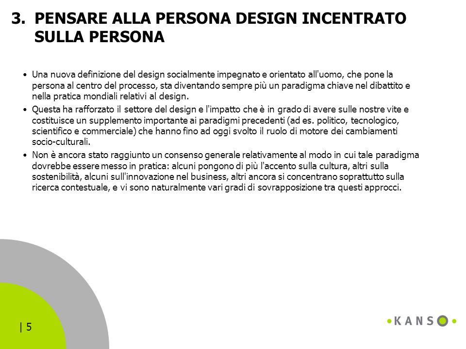   5 3.PENSARE ALLA PERSONA DESIGN INCENTRATO SULLA PERSONA Una nuova definizione del design socialmente impegnato e orientato all'uomo, che pone la pe