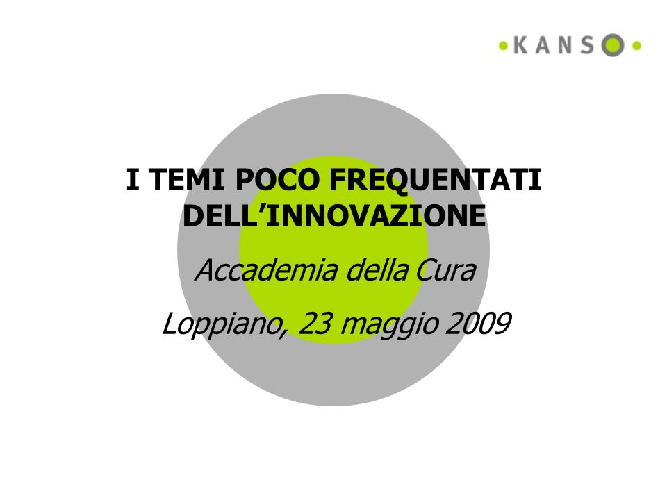 I TEMI POCO FREQUENTATI DELLINNOVAZIONE Accademia della Cura Loppiano, 23 maggio 2009