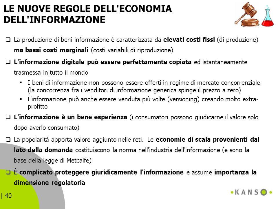 | 40 LE NUOVE REGOLE DELL'ECONOMIA DELL'INFORMAZIONE La produzione di beni informazione è caratterizzata da elevati costi fissi (di produzione) ma bas