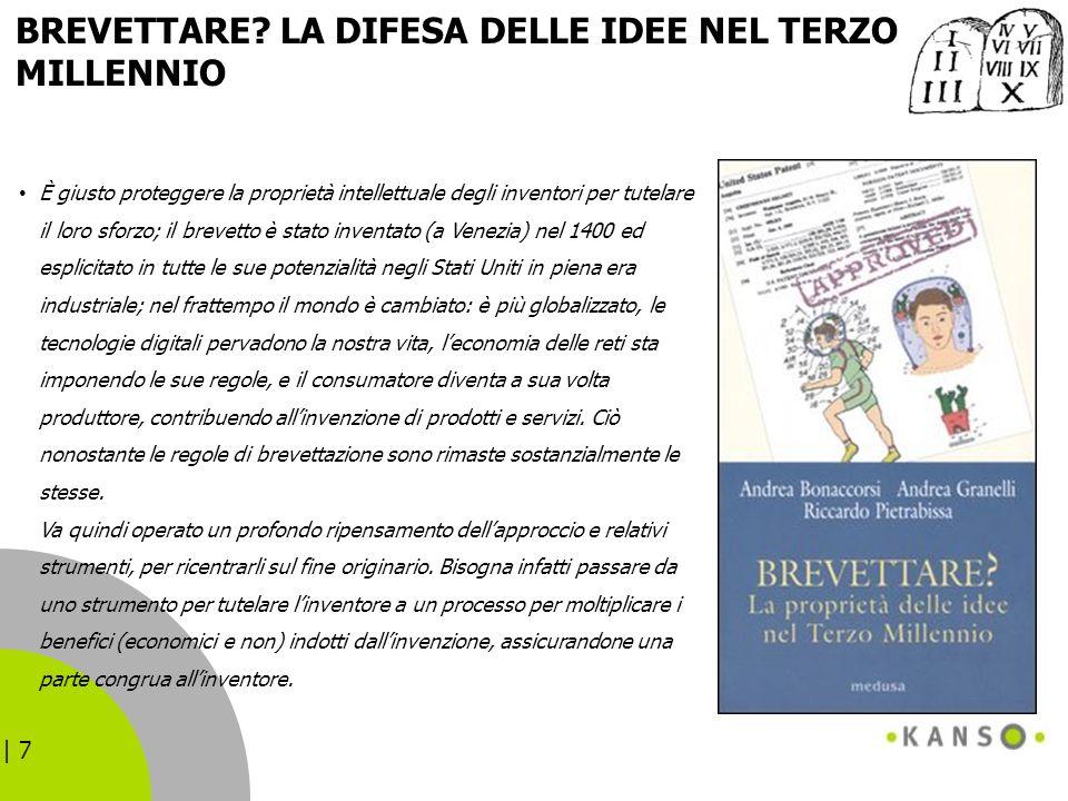 | 7 È giusto proteggere la proprietà intellettuale degli inventori per tutelare il loro sforzo; il brevetto è stato inventato (a Venezia) nel 1400 ed
