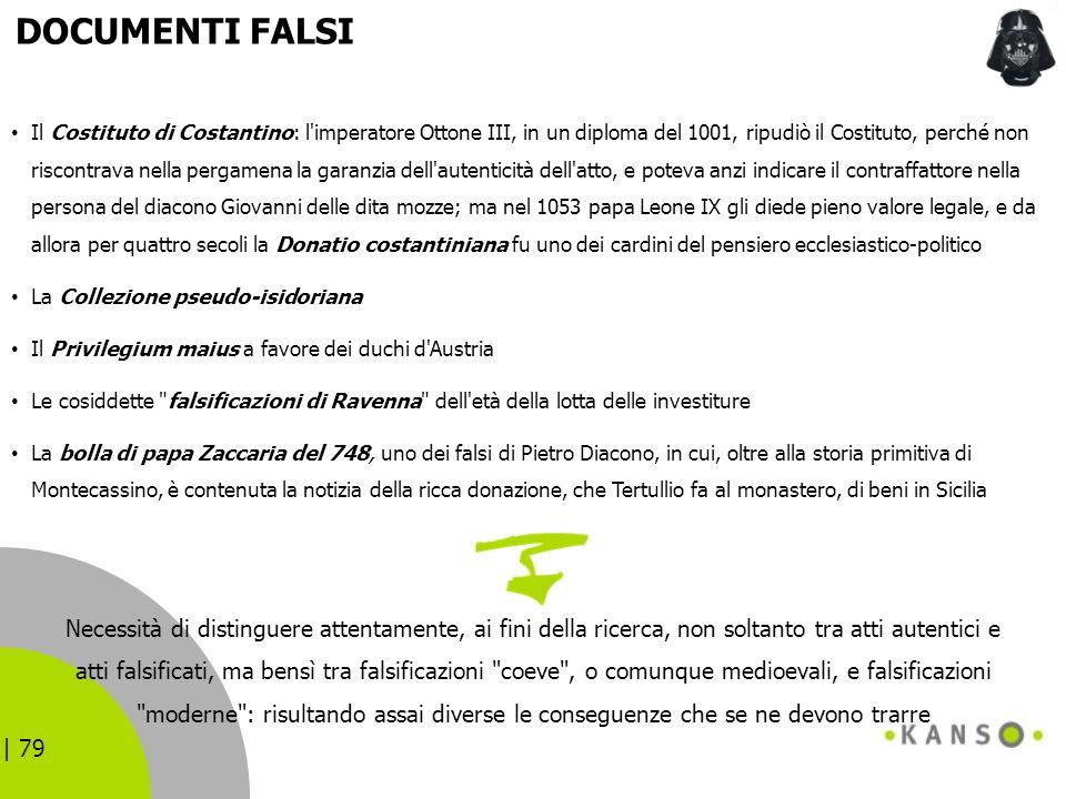 | 79 DOCUMENTI FALSI Il Costituto di Costantino: l'imperatore Ottone III, in un diploma del 1001, ripudiò il Costituto, perché non riscontrava nella p