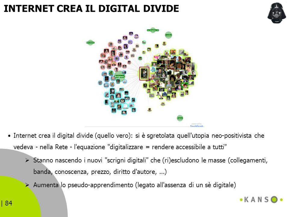 | 84 Internet crea il digital divide (quello vero): si è sgretolata quell'utopia neo-positivista che vedeva - nella Rete - l'equazione