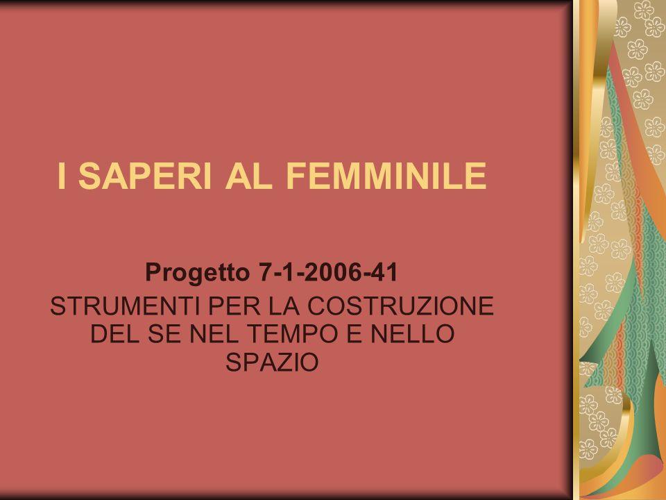 I SAPERI AL FEMMINILE Progetto 7-1-2006-41 STRUMENTI PER LA COSTRUZIONE DEL SE NEL TEMPO E NELLO SPAZIO