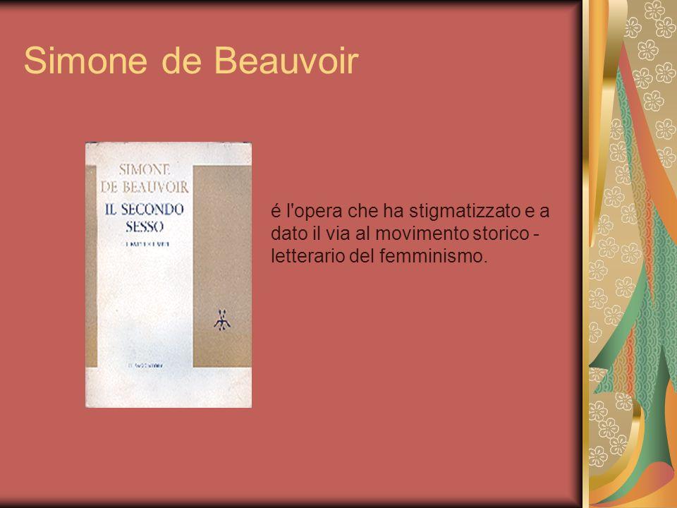 Simone de Beauvoir é l'opera che ha stigmatizzato e a dato il via al movimento storico - letterario del femminismo.