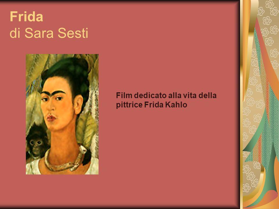 Frida di Sara Sesti Film dedicato alla vita della pittrice Frida Kahlo