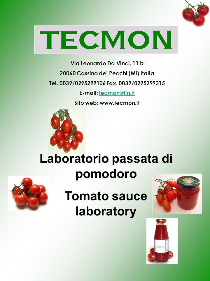 Laboratorio passata di pomodoro Tomato sauce laboratory Via Leonardo Da Vinci, 11 b 20060 Cassina de Pecchi (MI) Italia Tel. 0039/0295299106 Fax. 0039
