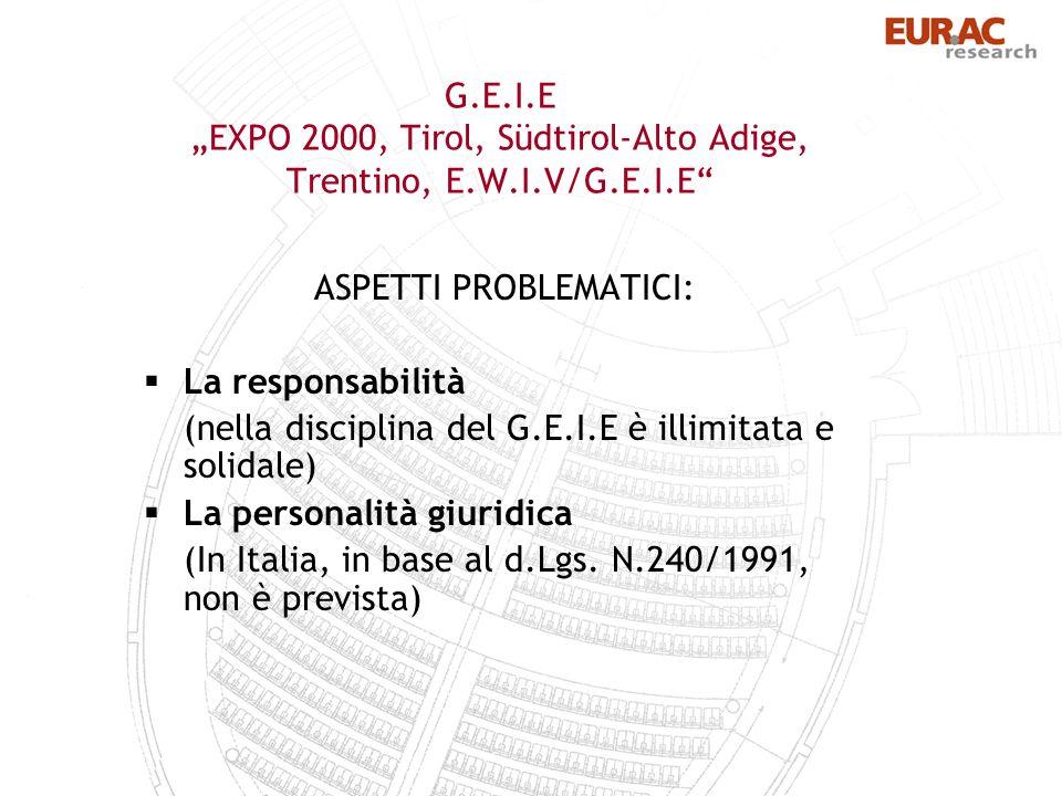 G.E.I.E EXPO 2000, Tirol, Südtirol-Alto Adige, Trentino, E.W.I.V/G.E.I.E ASPETTI PROBLEMATICI: La responsabilità (nella disciplina del G.E.I.E è illimitata e solidale) La personalità giuridica (In Italia, in base al d.Lgs.