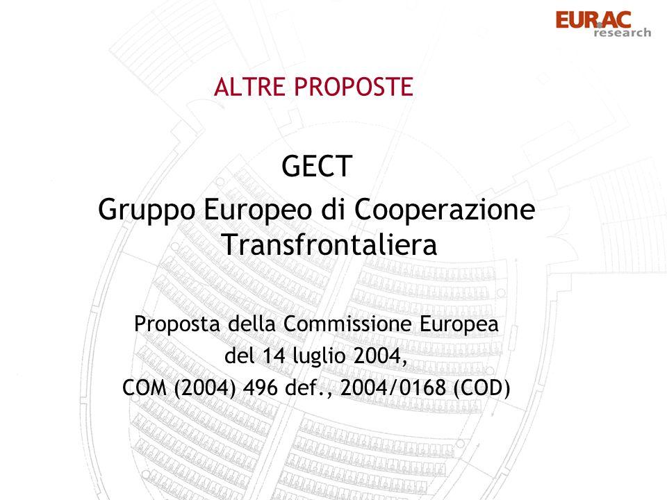 ALTRE PROPOSTE GECT Gruppo Europeo di Cooperazione Transfrontaliera Proposta della Commissione Europea del 14 luglio 2004, COM (2004) 496 def., 2004/0168 (COD)