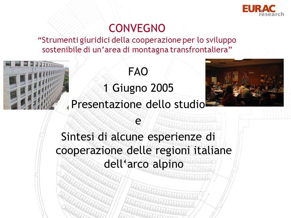 CONVEGNO Strumenti giuridici della cooperazione per lo sviluppo sostenibile di unarea di montagna transfrontaliera FAO 1 Giugno 2005 Presentazione dello studio e Sintesi di alcune esperienze di cooperazione delle regioni italiane dellarco alpino