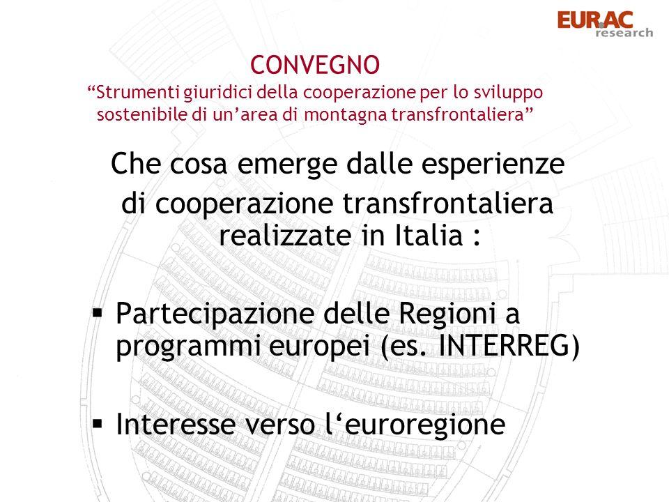 CONVEGNO Strumenti giuridici della cooperazione per lo sviluppo sostenibile di unarea di montagna transfrontaliera Che cosa emerge dalle esperienze di cooperazione transfrontaliera realizzate in Italia : Partecipazione delle Regioni a programmi europei (es.
