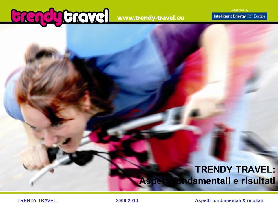 Aspetti fondamentali & risultatiTRENDY TRAVEL2008-2010 Trendy Travel Realizzazione NARRAZIONE > vengono scritte, in maniera spontanea, storie avvincenti pensate per coinvolgere ascoltatori, spettatori e lettoriRITUALI CHE FORNISCONO LOSSATURA AL PROGETTO > manifestazioni ed eventi legati alla bici sono diventati parte integrante delle attività organizzate dalle amministrazioni comunali nel corso dellanno LA BICI, QUESTIONE DIMMAGINE > lidea che la bici sia un mezzo di trasporto adatto a persone meno abbienti va debellata, in particolare nei nuovi Stati membri UN PIACERE PER GLI OCCHI > creazione di un design accattivante per il trasporto sostenibile GENITORI COINVOLTI > i bambini guidano i propri genitori nella scelta dei mezzi di trasporto sostenibili.