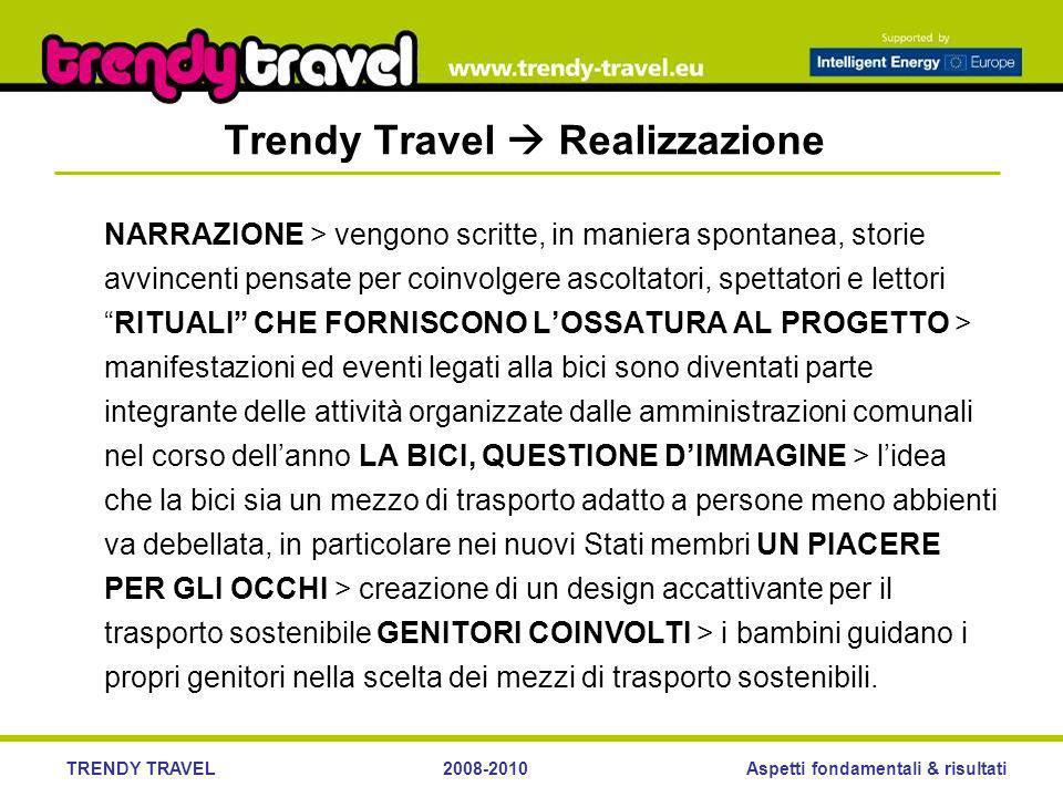 Aspetti fondamentali & risultatiTRENDY TRAVEL2008-2010 Trendy Travel Realizzazione NARRAZIONE > vengono scritte, in maniera spontanea, storie avvincen