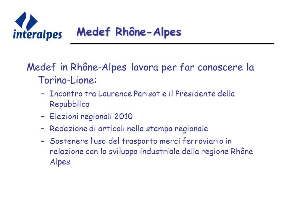 Medef Rhône-Alpes Medef in Rhône-Alpes lavora per far conoscere la Torino-Lione: –Incontro tra Laurence Parisot e il Presidente della Repubblica –Elezioni regionali 2010 –Redazione di articoli nella stampa regionale –Sostenere luso del trasporto merci ferroviario in relazione con lo sviluppo industriale della regione Rhône Alpes