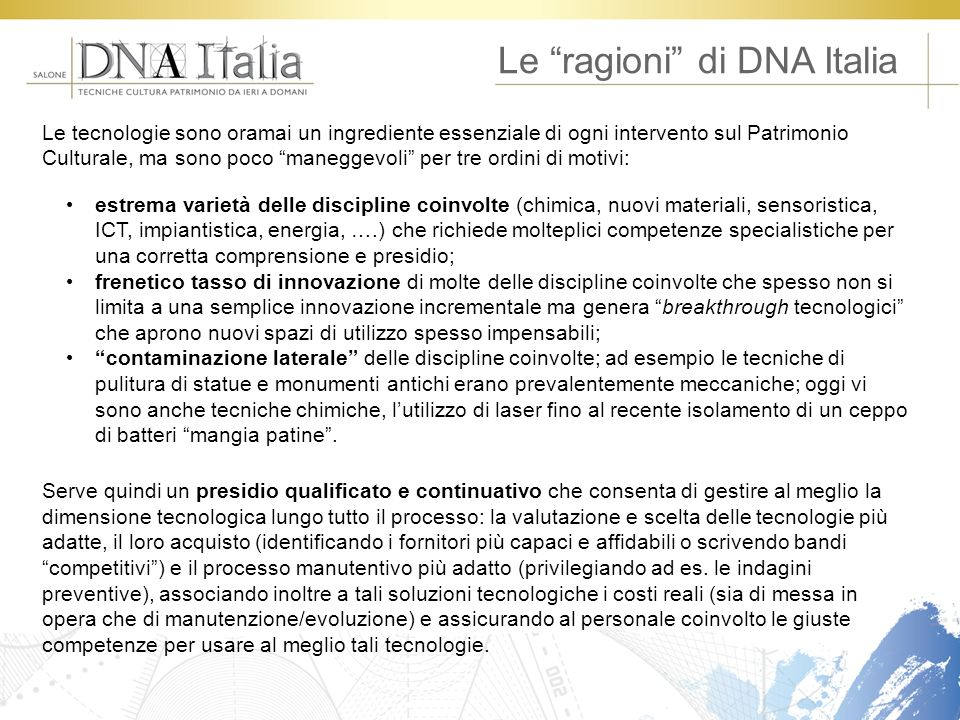 Le ragioni di DNA Italia Le tecnologie sono oramai un ingrediente essenziale di ogni intervento sul Patrimonio Culturale, ma sono poco maneggevoli per