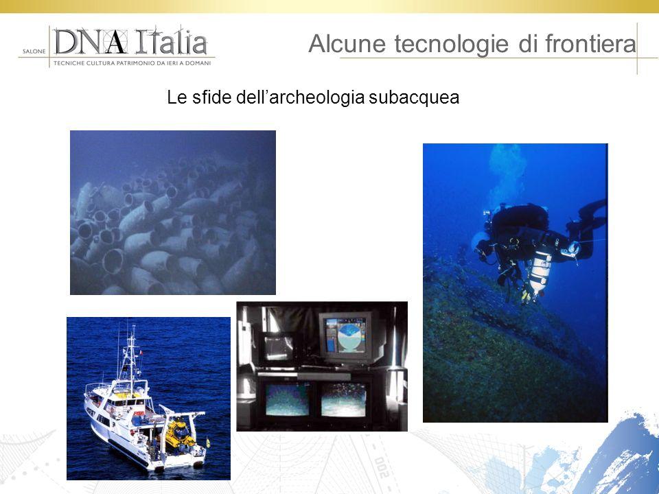 Alcune tecnologie di frontiera Le sfide dellarcheologia subacquea