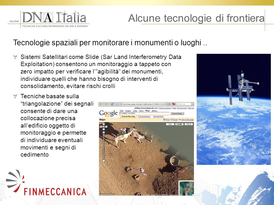 Alcune tecnologie di frontiera Tecnologie spaziali per monitorare i monumenti o luoghi.. Sistemi Satellitari come Slide (Sar Land Interferometry Data