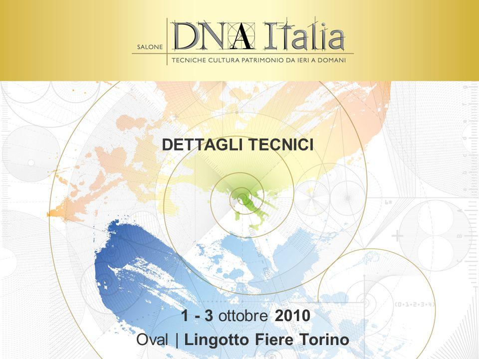 DETTAGLI TECNICI 1 - 3 ottobre 2010 Oval | Lingotto Fiere Torino