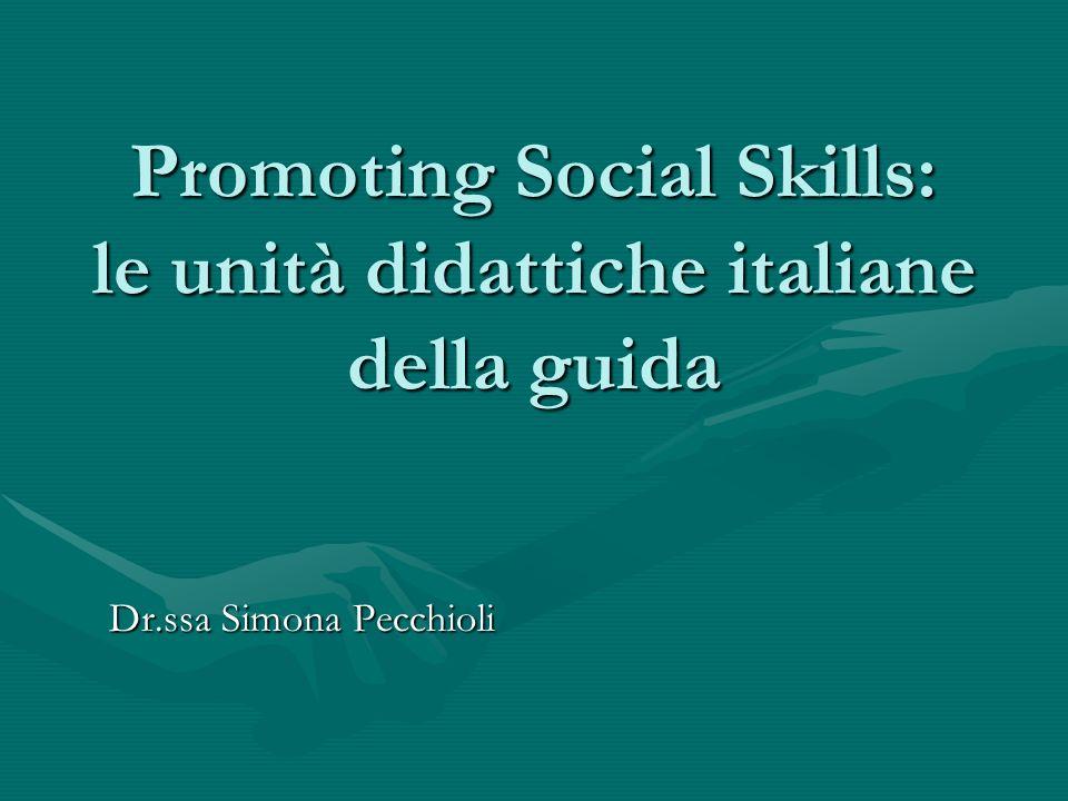 Le social (o life) skills: definizione Possono essere definite come quelle competenze di vita necessarie per avere buoni rapporti con gli altri.Possono essere definite come quelle competenze di vita necessarie per avere buoni rapporti con gli altri.