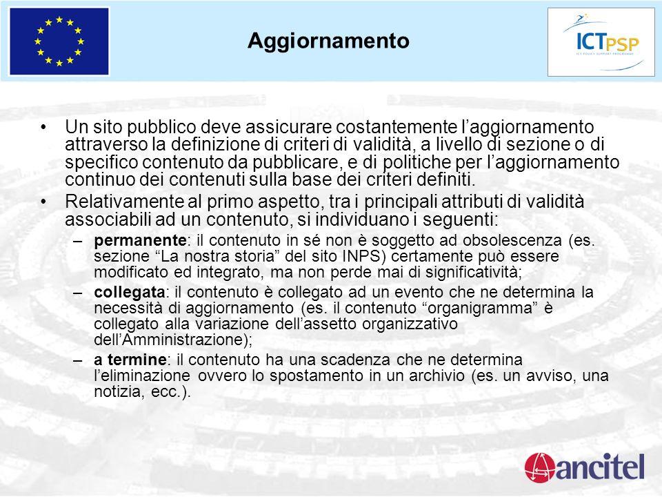 Aggiornamento Un sito pubblico deve assicurare costantemente laggiornamento attraverso la definizione di criteri di validità, a livello di sezione o di specifico contenuto da pubblicare, e di politiche per laggiornamento continuo dei contenuti sulla base dei criteri definiti.