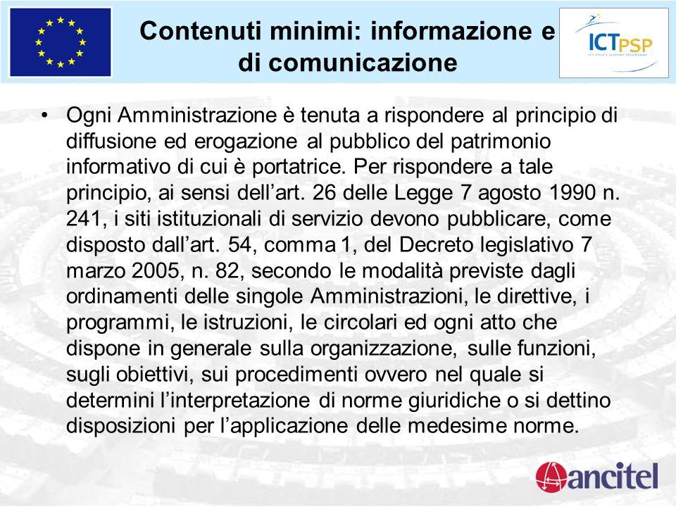 Contenuti minimi: informazione e di comunicazione Ogni Amministrazione è tenuta a rispondere al principio di diffusione ed erogazione al pubblico del