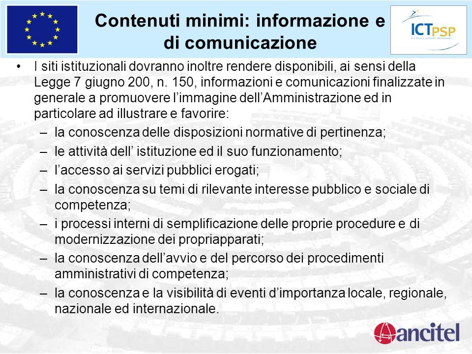 Contenuti minimi: informazione e di comunicazione I siti istituzionali dovranno inoltre rendere disponibili, ai sensi della Legge 7 giugno 200, n. 150