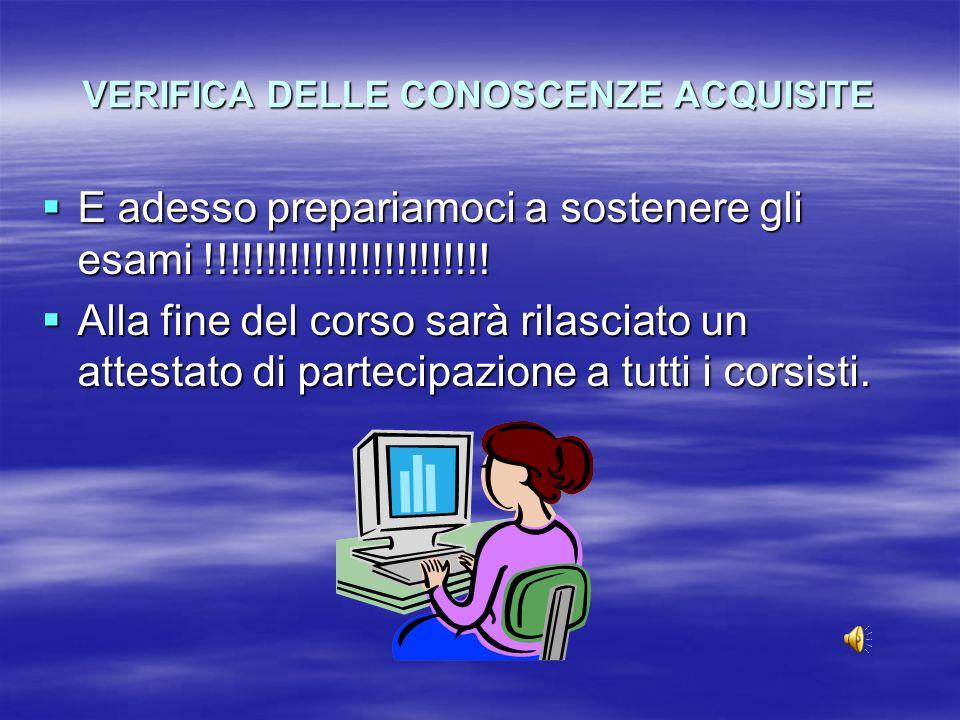 VERIFICA DELLE CONOSCENZE ACQUISITE E adesso prepariamoci a sostenere gli esami !!!!!!!!!!!!!!!!!!!!!!!.