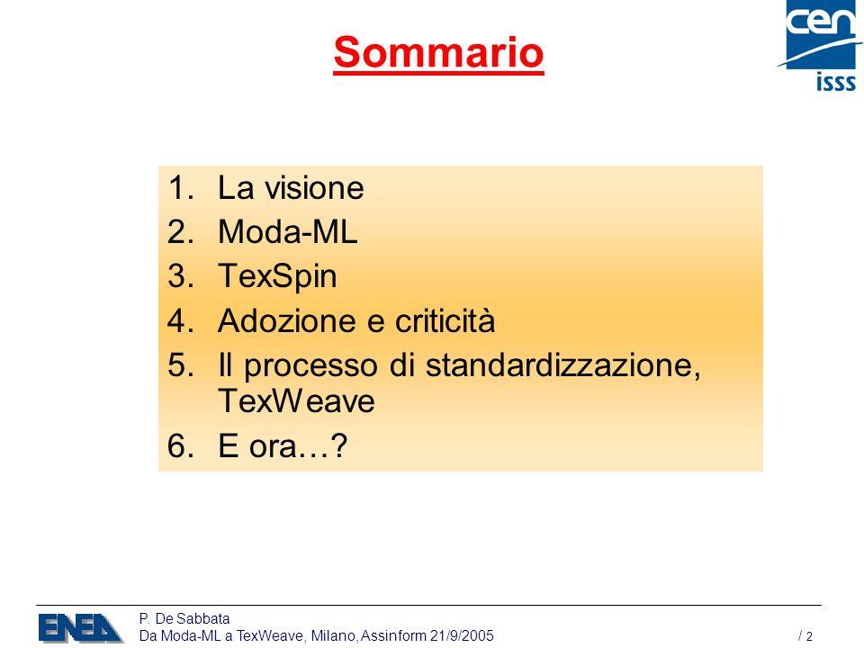 P. De Sabbata Da Moda-ML a TexWeave, Milano, Assinform 21/9/2005 / 2 Sommario 1.La visione 2.Moda-ML 3.TexSpin 4.Adozione e criticità 5.Il processo di