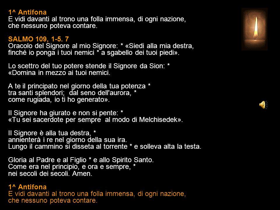 1 NOVEMBRE 2013 VENERDÌ TUTTI I SANTI SECONDI VESPRI V. O Dio, vieni a salvarmi. R. Signore, vieni presto in mio aiuto. Gloria al Padre e al Figlio e