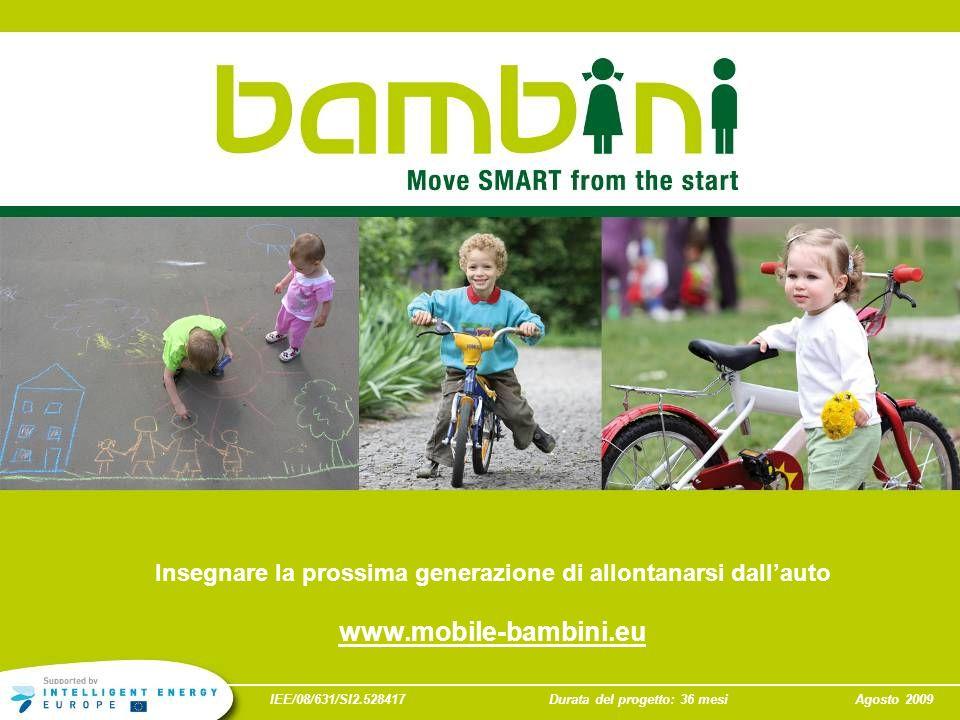 IEE/08/631/SI2.528417Durata del progetto: 36 mesiAgosto 2009 Insegnare la prossima generazione di allontanarsi dallauto www.mobile-bambini.eu