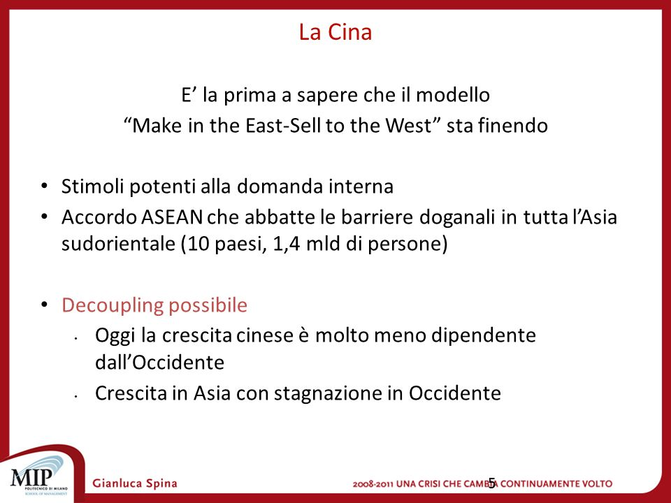 5 La Cina E la prima a sapere che il modello Make in the East-Sell to the West sta finendo Stimoli potenti alla domanda interna Accordo ASEAN che abba