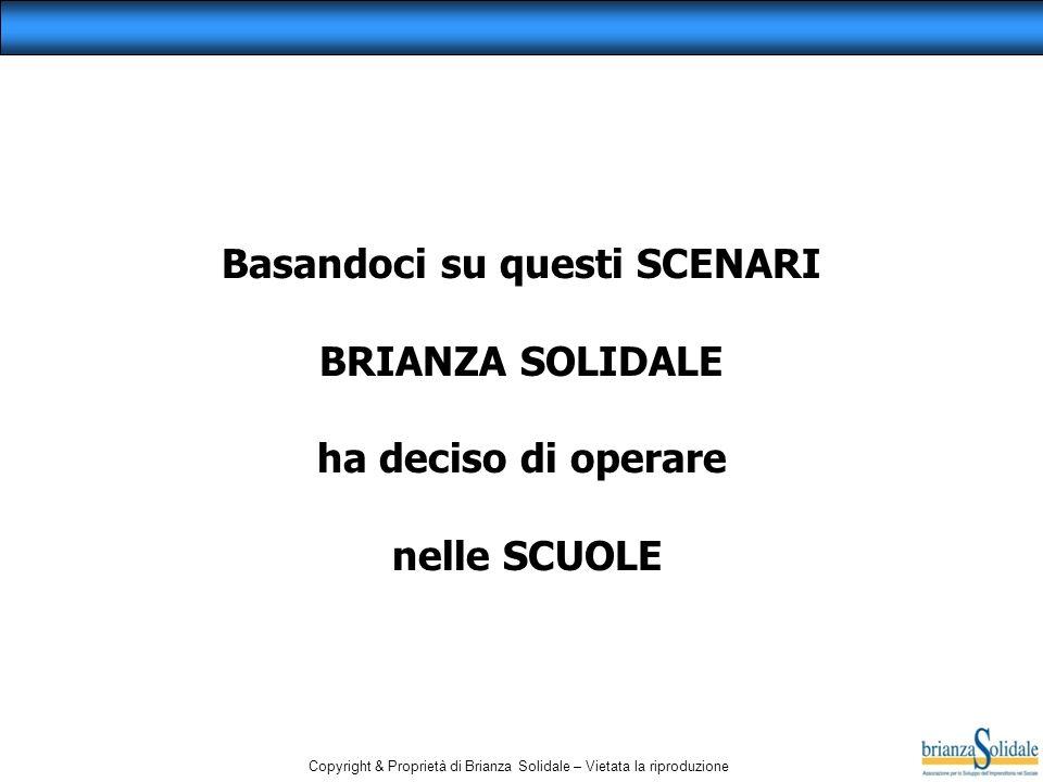 Copyright & Proprietà di Brianza Solidale – Vietata la riproduzione Basandoci su questi SCENARI BRIANZA SOLIDALE ha deciso di operare nelle SCUOLE