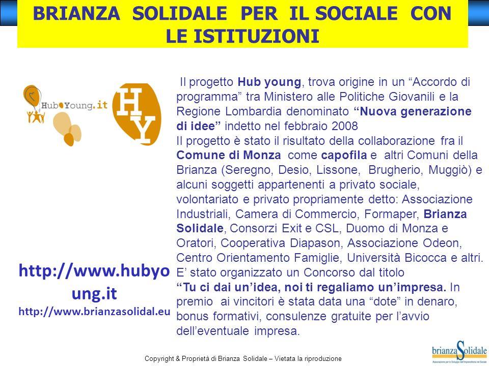 Copyright & Proprietà di Brianza Solidale – Vietata la riproduzione http://www.hubyo ung.it http://www.brianzasolidal.eu BRIANZA SOLIDALE PER IL SOCIA