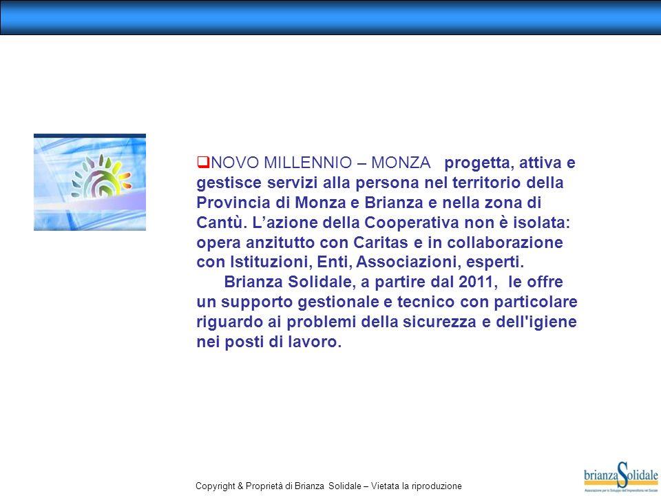 Copyright & Proprietà di Brianza Solidale – Vietata la riproduzione NOVO MILLENNIO – MONZA progetta, attiva e gestisce servizi alla persona nel territ