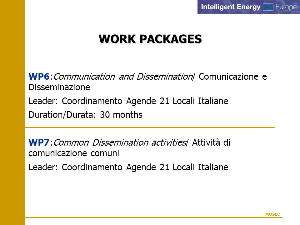 WORK PACKAGES WP6:Communication and Dissemination/ Comunicazione e Disseminazione Leader: Coordinamento Agende 21 Locali Italiane Duration/Durata: 30