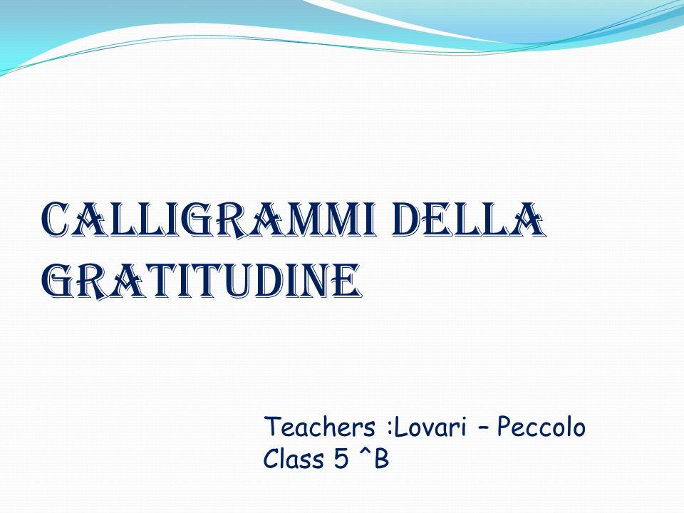 Calligrammi della gratitudine Teachers :Lovari – Peccolo Class 5 ^B