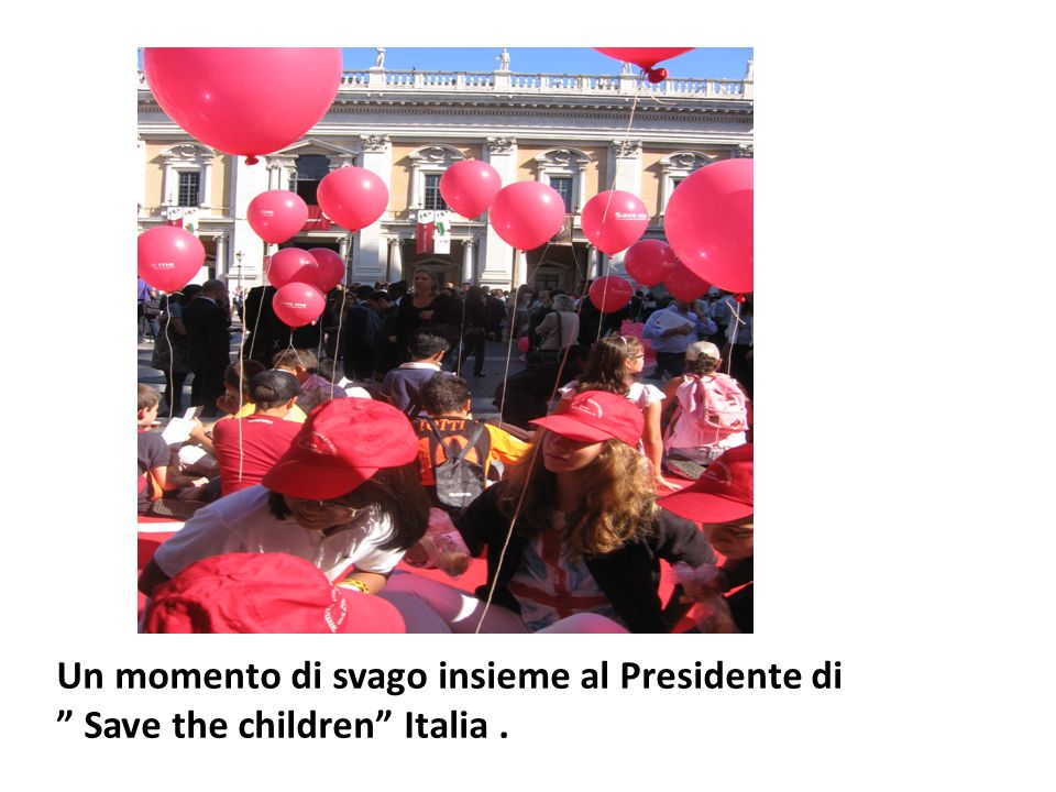 Un momento di svago insieme al Presidente di Save the children Italia.