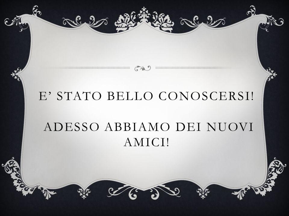 E STATO BELLO CONOSCERSI! ADESSO ABBIAMO DEI NUOVI AMICI!