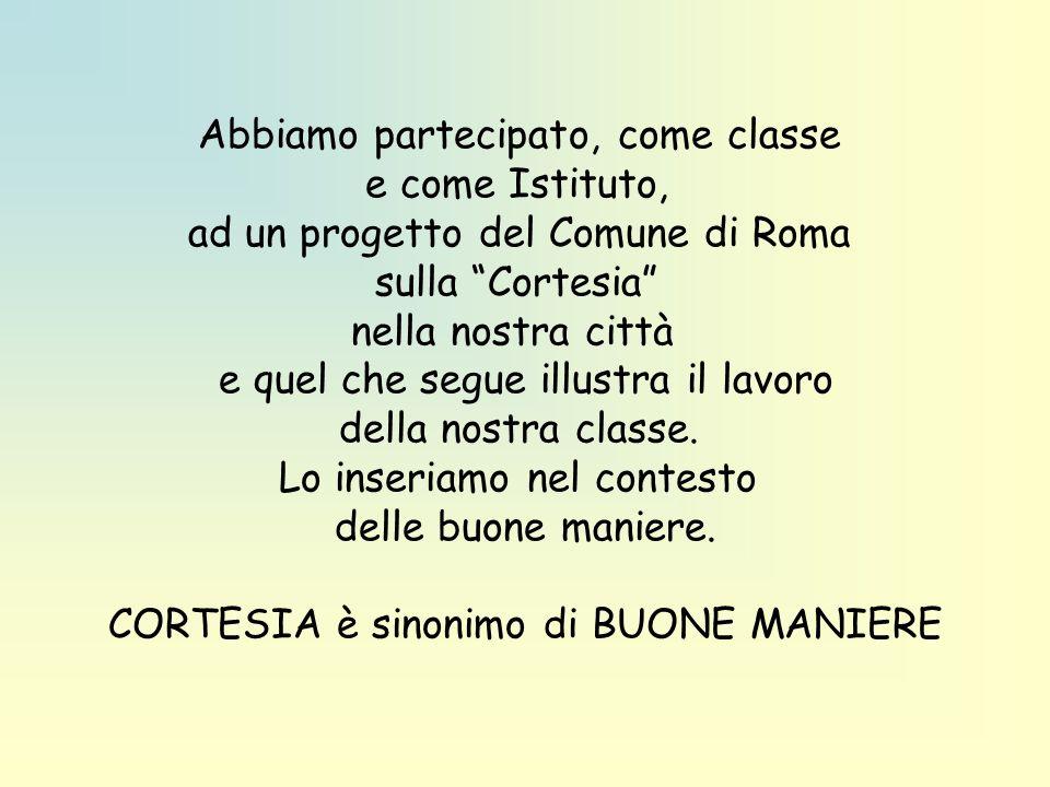 Abbiamo partecipato, come classe e come Istituto, ad un progetto del Comune di Roma sulla Cortesia nella nostra città e quel che segue illustra il lav