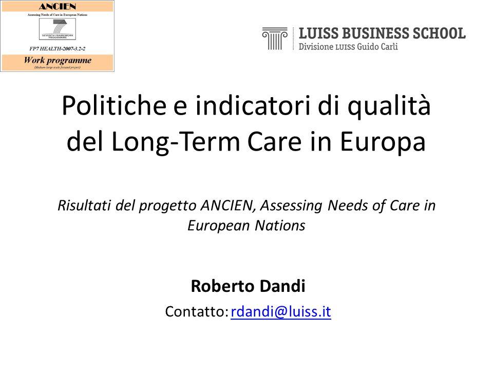 Politiche e indicatori di qualità del Long-Term Care in Europa Risultati del progetto ANCIEN, Assessing Needs of Care in European Nations Roberto Dand