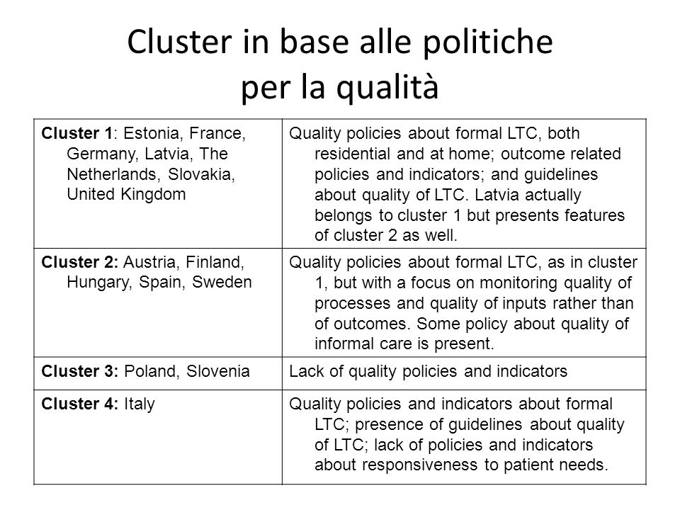 Cluster in base alle politiche per la qualità Cluster 1: Estonia, France, Germany, Latvia, The Netherlands, Slovakia, United Kingdom Quality policies