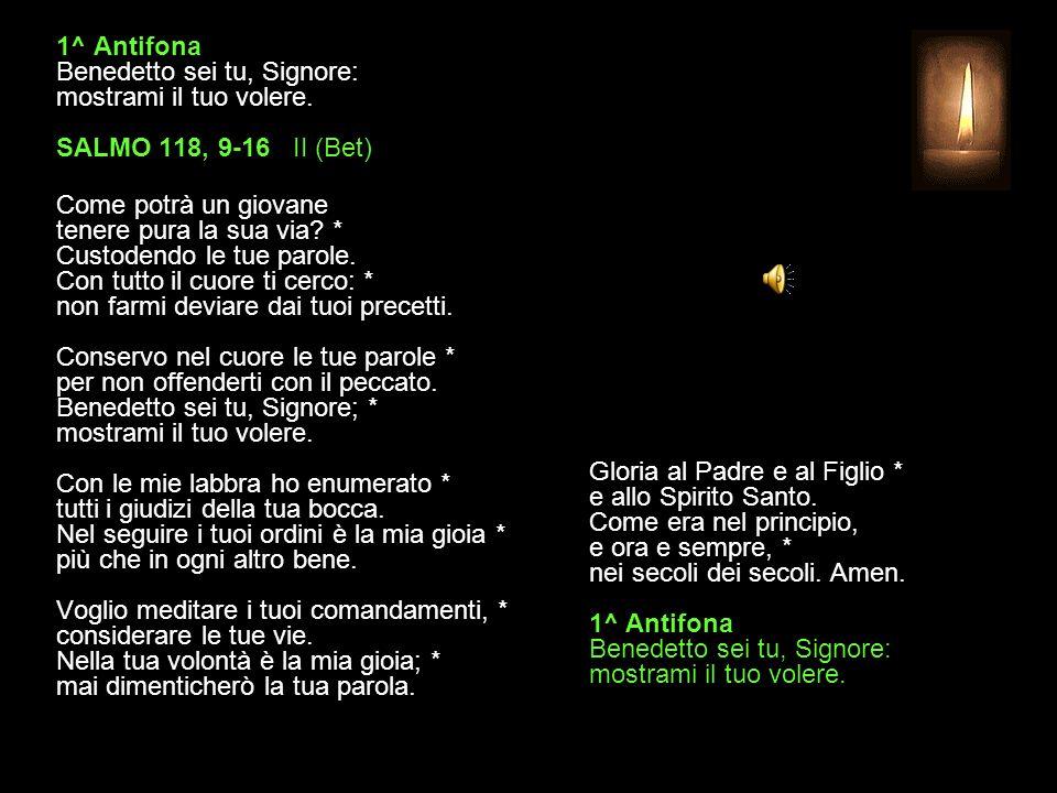 1^ Antifona Benedetto sei tu, Signore: mostrami il tuo volere.