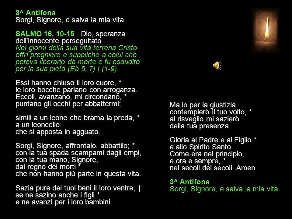 3^ Antifona Sorgi, Signore, e salva la mia vita.