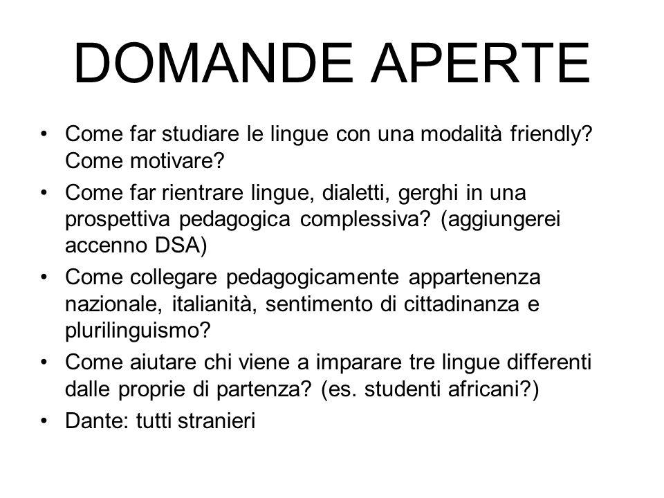 DOMANDE APERTE Come far studiare le lingue con una modalità friendly? Come motivare? Come far rientrare lingue, dialetti, gerghi in una prospettiva pe