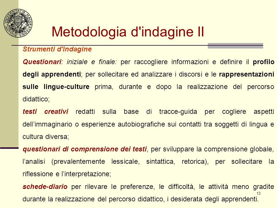 13 Metodologia d'indagine II Strumenti d'indagine Questionari: iniziale e finale: per raccogliere informazioni e definire il profilo degli apprendenti