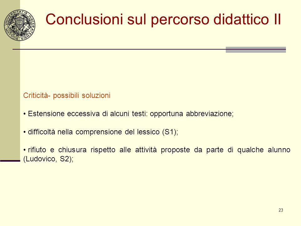 23 Conclusioni sul percorso didattico II Criticità- possibili soluzioni Estensione eccessiva di alcuni testi: opportuna abbreviazione; difficoltà nell